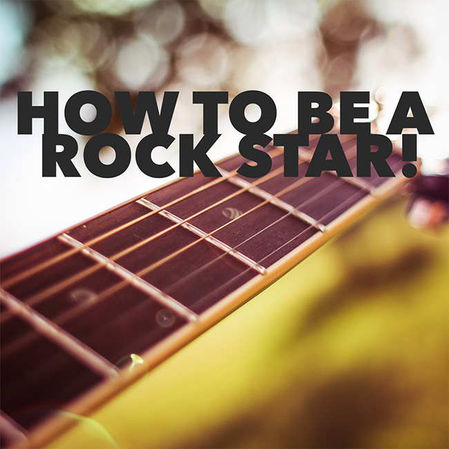 how-to-be-a-rockstar