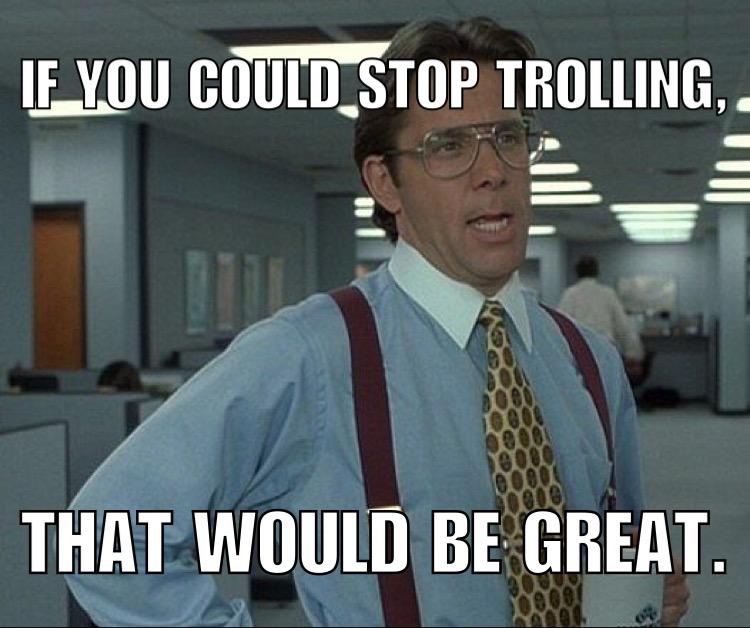 stop trolling